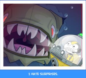 I hate surprises.