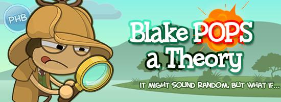 blake pops a theory