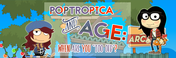 "Poptropica and Age, Part 3: When Are You ""Too Old"