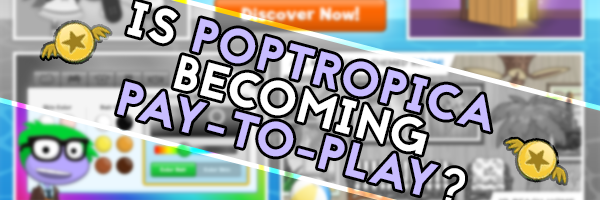 Is Poptropica becoming pay-to-play? – Poptropica Help Blog