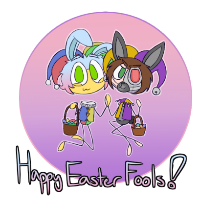 """""""A Easter Fools Day Special"""""""